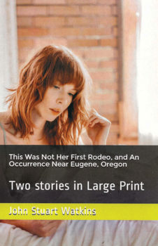 This Was Not Her First Rodeo and An Occurrence Near Eugene, Oregon by Stuart Watkins